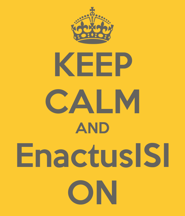 KEEP CALM AND EnactusISI ON