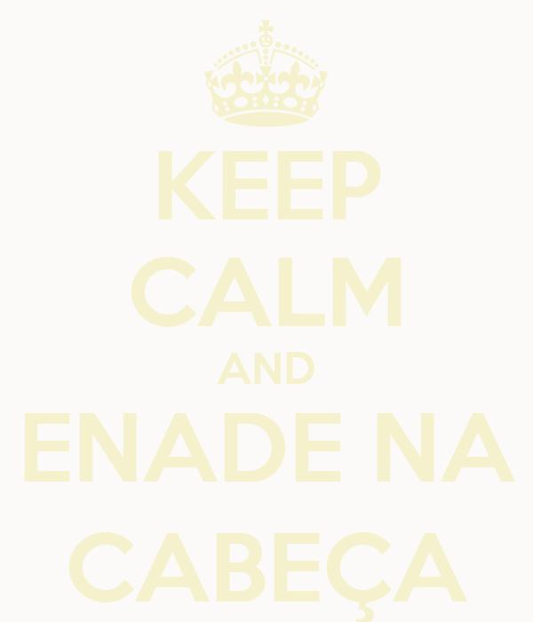 KEEP CALM AND ENADE NA CABEÇA