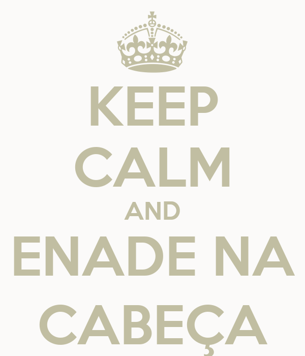 KEEP CALM AND ENADE NA CABEÇA