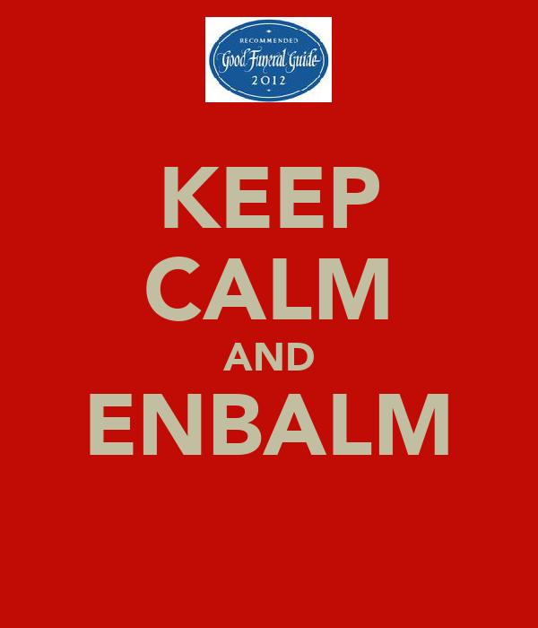 KEEP CALM AND ENBALM