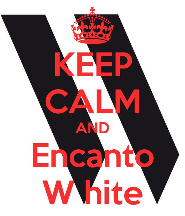 KEEP CALM AND Encanto W hite