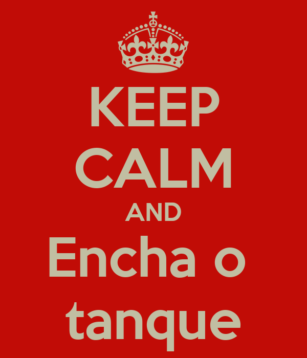 KEEP CALM AND Encha o  tanque