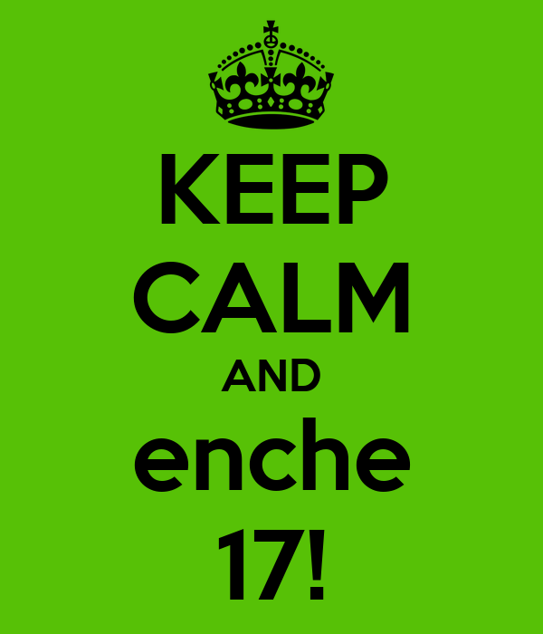 KEEP CALM AND enche 17!