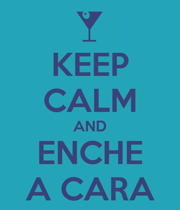 KEEP CALM AND ENCHE A CARA