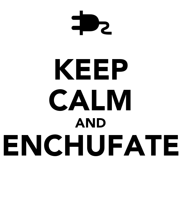 KEEP CALM AND ENCHUFATE