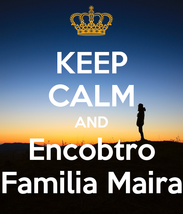KEEP CALM AND Encobtro Familia Maira