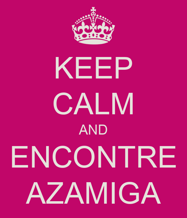 KEEP CALM AND ENCONTRE AZAMIGA