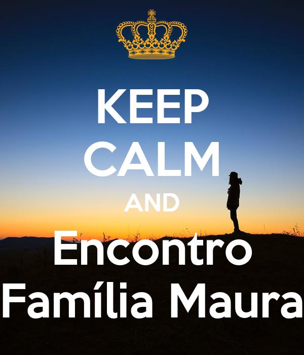 KEEP CALM AND Encontro Família Maura