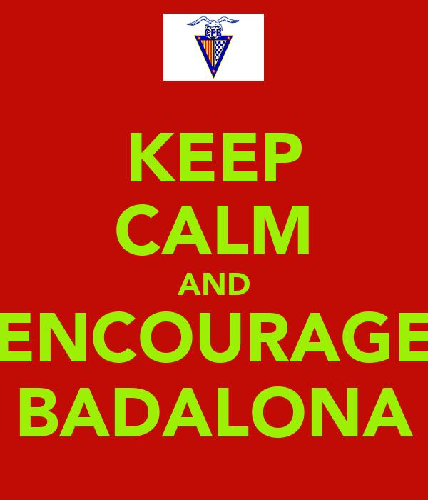 KEEP CALM AND ENCOURAGE BADALONA