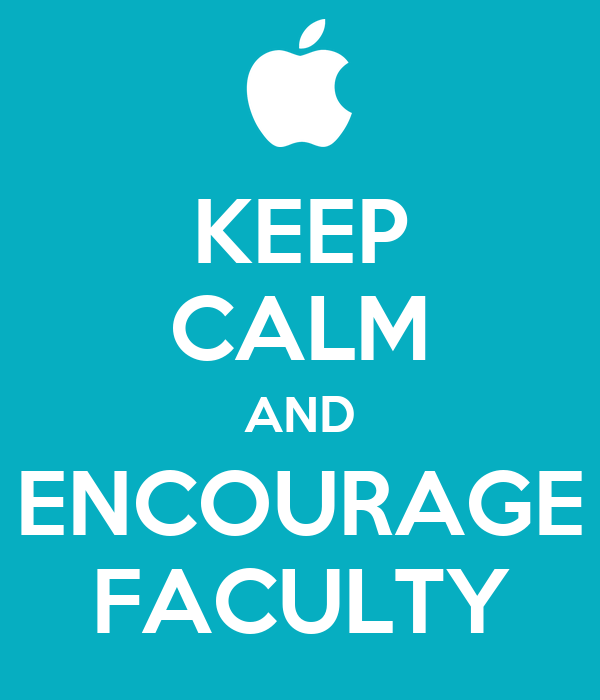KEEP CALM AND ENCOURAGE FACULTY