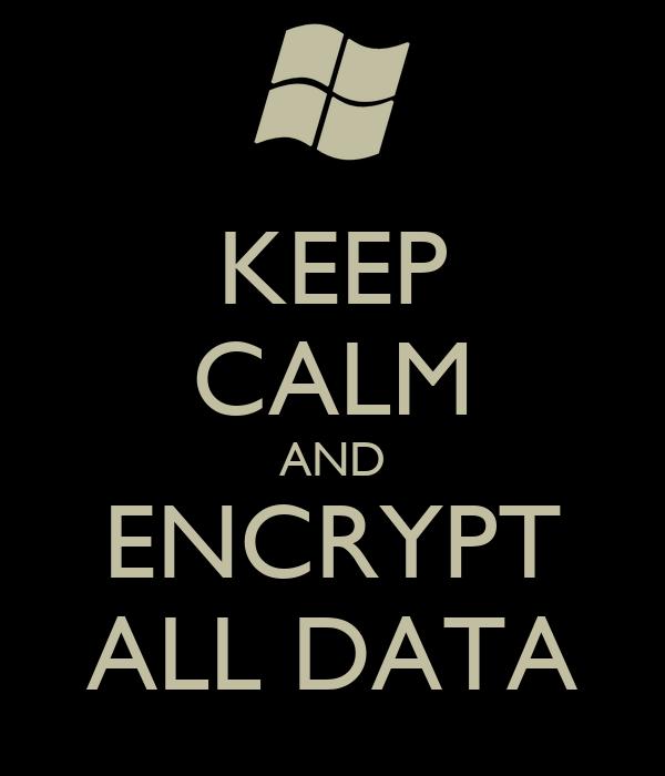 KEEP CALM AND ENCRYPT ALL DATA