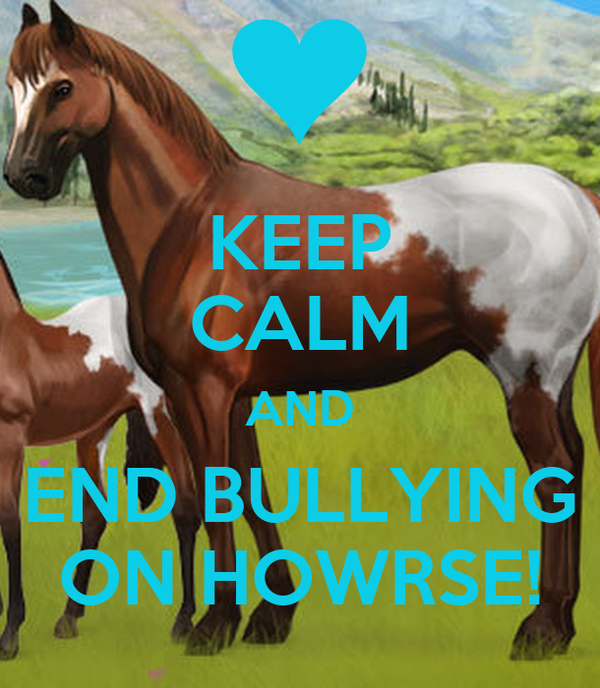 KEEP CALM AND END BULLYING ON HOWRSE!