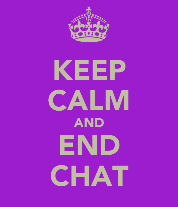 KEEP CALM AND END CHAT