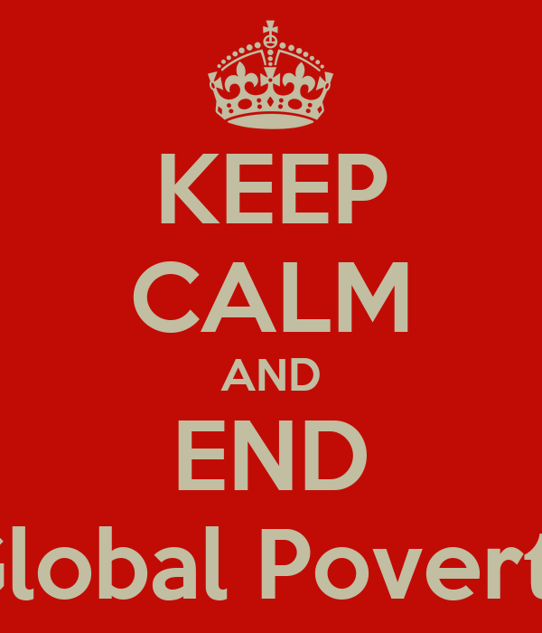 KEEP CALM AND END Global Poverty
