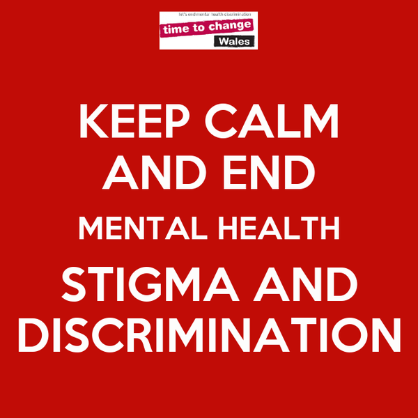 KEEP CALM AND END MENTAL HEALTH STIGMA AND DISCRIMINATION