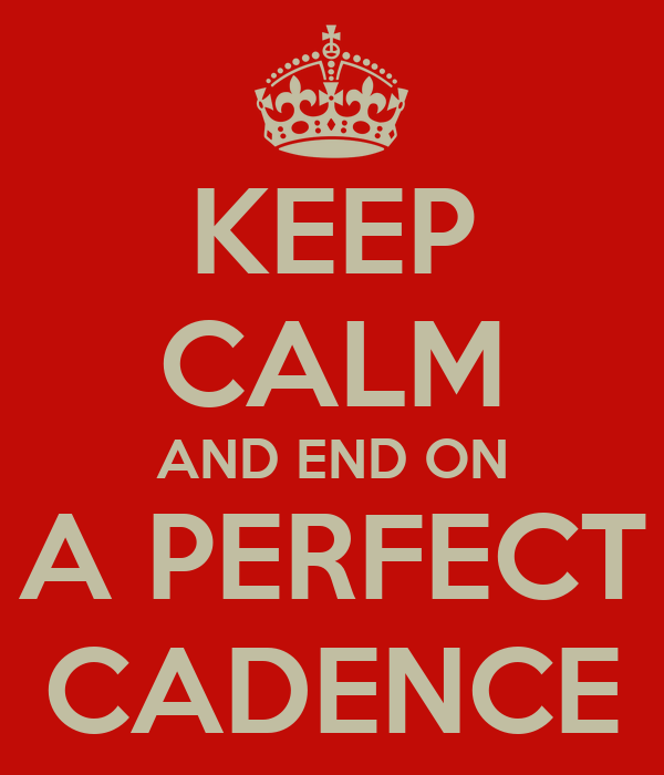 KEEP CALM AND END ON A PERFECT CADENCE