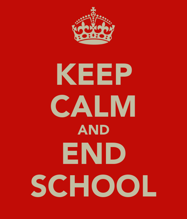 KEEP CALM AND END SCHOOL