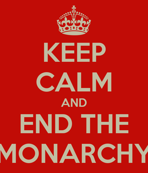 KEEP CALM AND END THE MONARCHY
