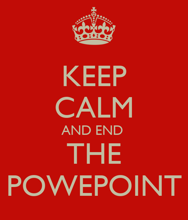 KEEP CALM AND END  THE POWEPOINT