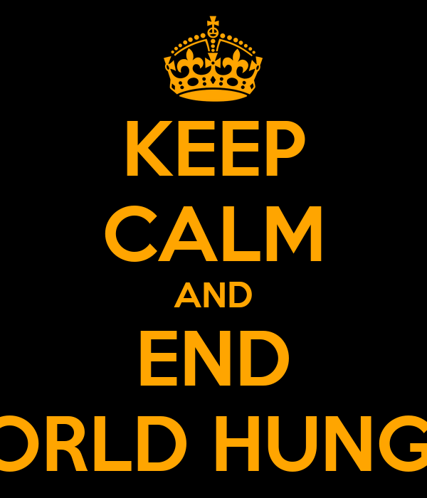 KEEP CALM AND END WORLD HUNGER