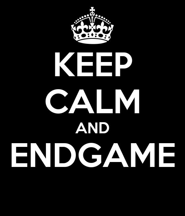 KEEP CALM AND ENDGAME