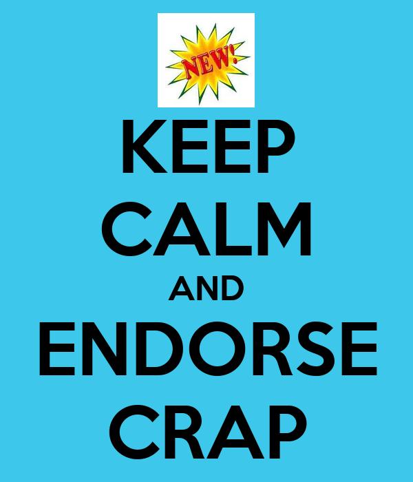KEEP CALM AND ENDORSE CRAP