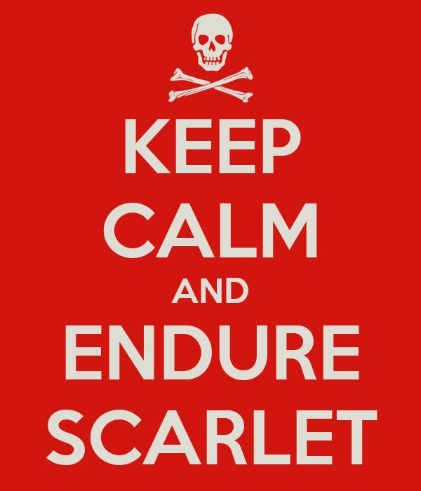 KEEP CALM AND ENDURE SCARLET