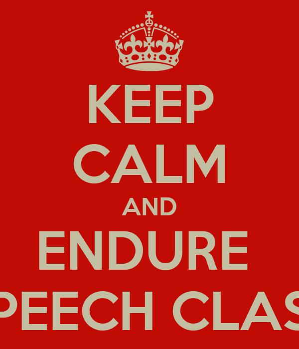 KEEP CALM AND ENDURE  SPEECH CLASS