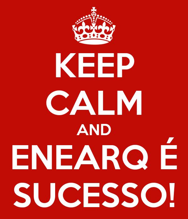 KEEP CALM AND ENEARQ É SUCESSO!