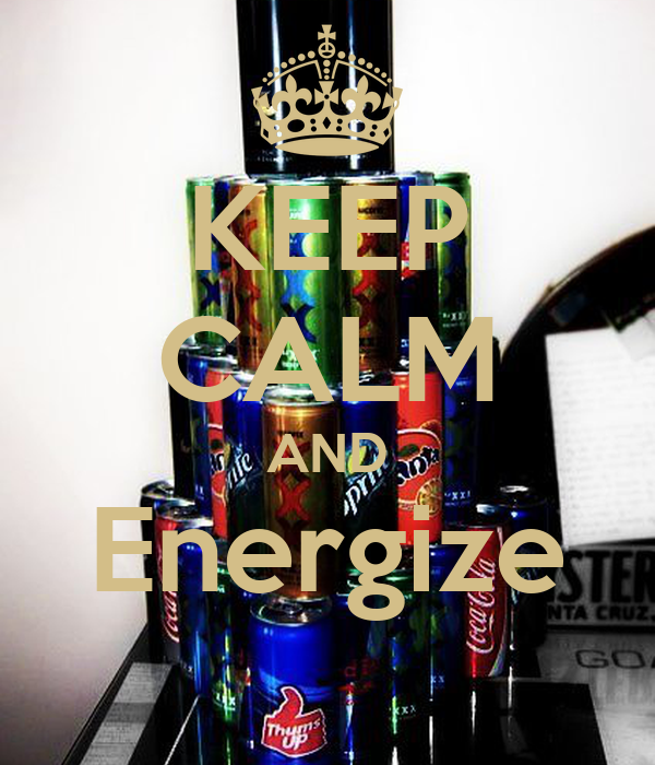 KEEP CALM AND Energize