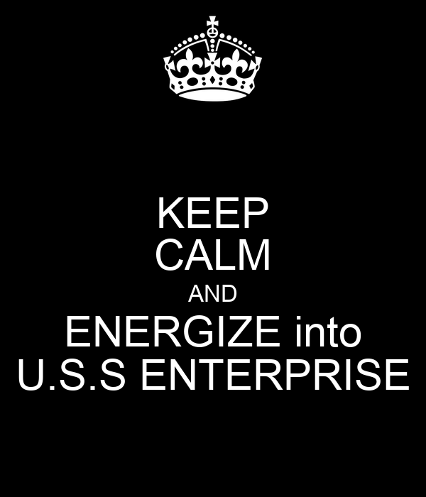 KEEP CALM AND ENERGIZE into U.S.S ENTERPRISE