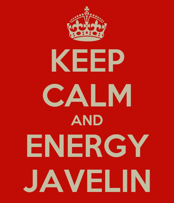 KEEP CALM AND ENERGY JAVELIN