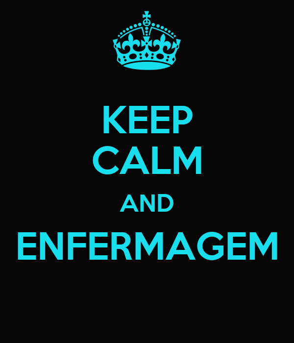 KEEP CALM AND ENFERMAGEM