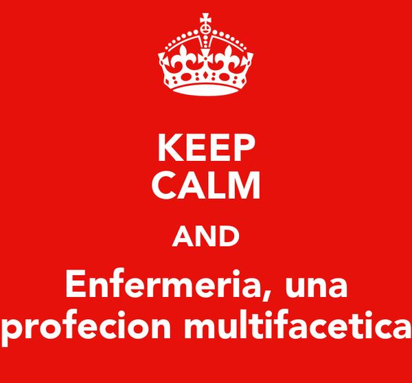 KEEP CALM AND Enfermeria, una profecion multifacetica