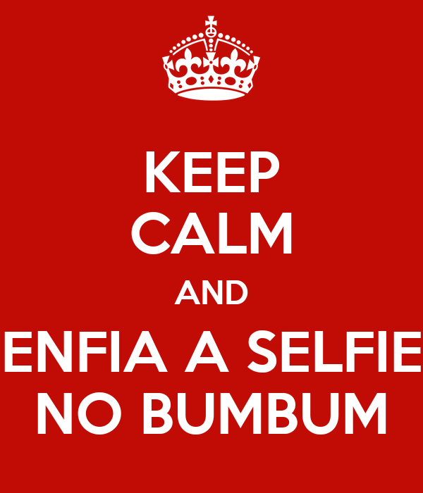 KEEP CALM AND ENFIA A SELFIE NO BUMBUM