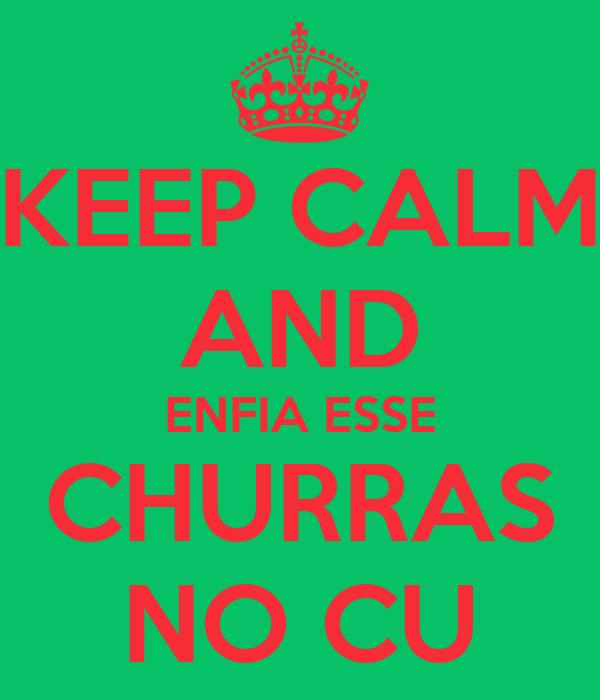 KEEP CALM AND ENFIA ESSE CHURRAS NO CU