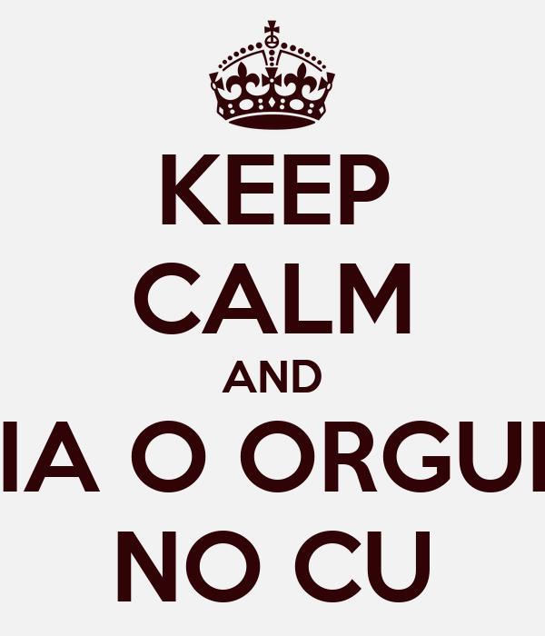 KEEP CALM AND ENFIA O ORGULHO NO CU