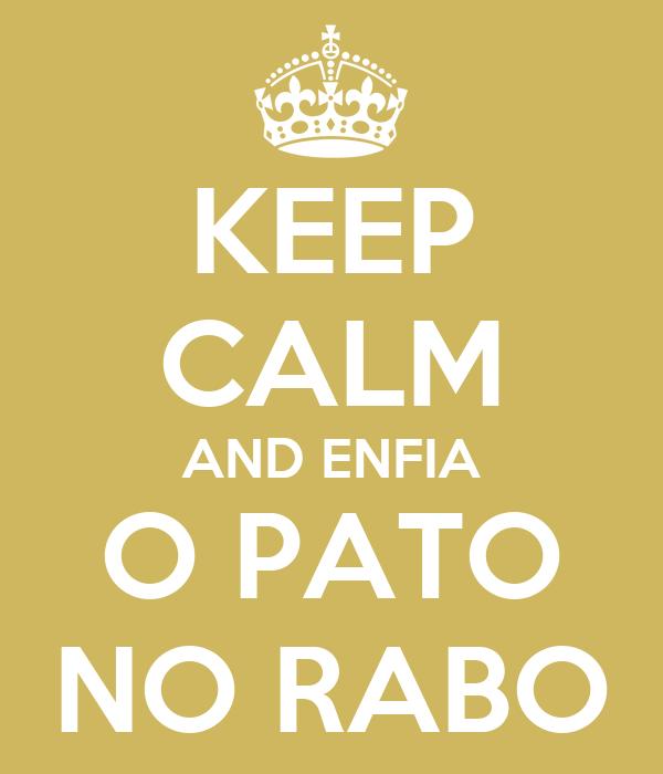 KEEP CALM AND ENFIA O PATO NO RABO