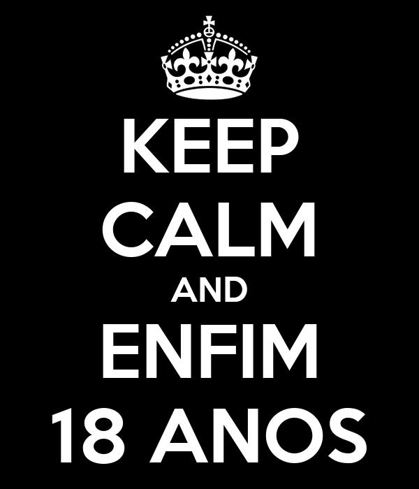 KEEP CALM AND ENFIM 18 ANOS