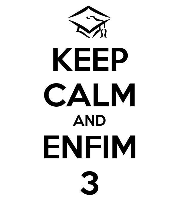 KEEP CALM AND ENFIM 3