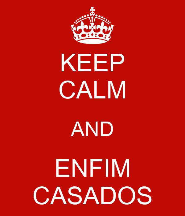 KEEP CALM AND ENFIM CASADOS