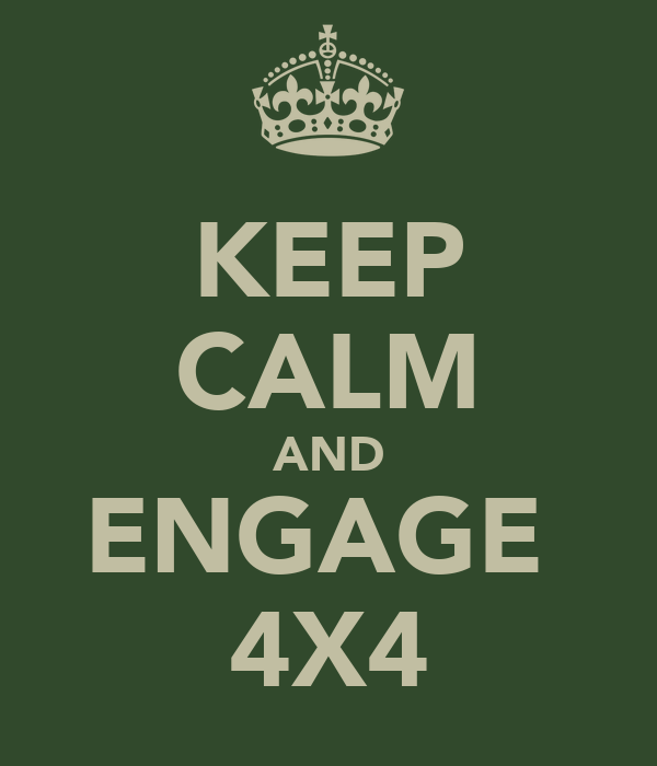 KEEP CALM AND ENGAGE  4X4