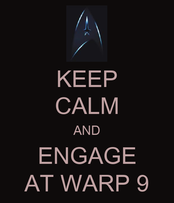 KEEP CALM AND ENGAGE AT WARP 9