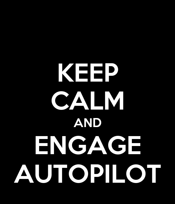KEEP CALM AND ENGAGE AUTOPILOT