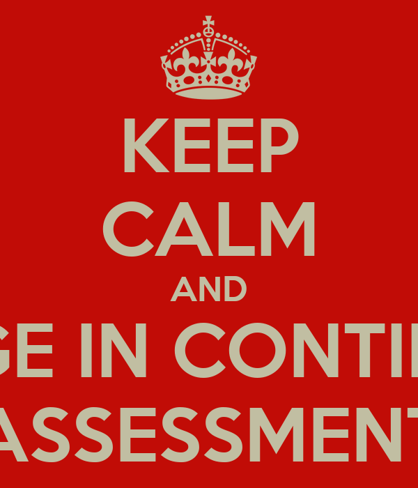 KEEP CALM AND ENGAGE IN CONTINUOUS ASSESSMENT