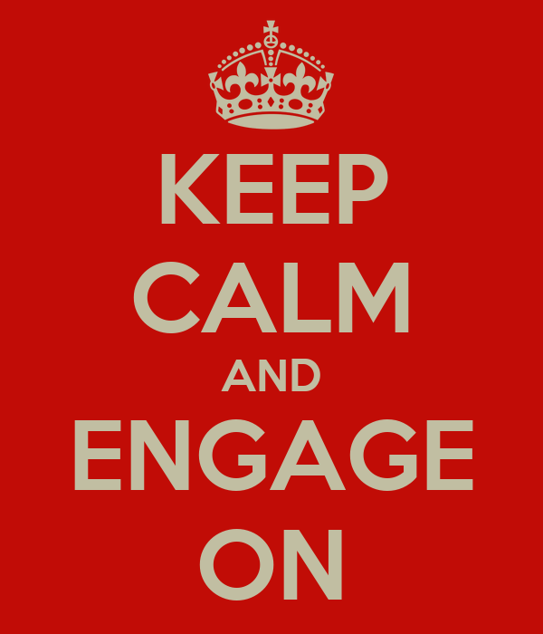 KEEP CALM AND ENGAGE ON