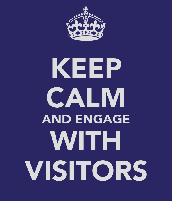 KEEP CALM AND ENGAGE WITH VISITORS