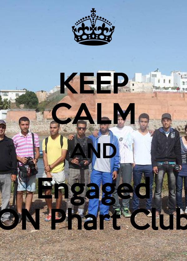 KEEP CALM AND Engaged ON Phart Club
