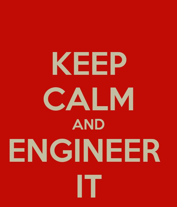 KEEP CALM AND ENGINEER  IT