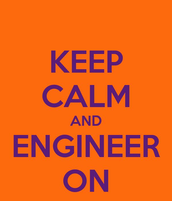 KEEP CALM AND ENGINEER ON
